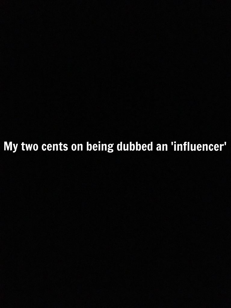 My two cents on being dubbed an 'influencer'